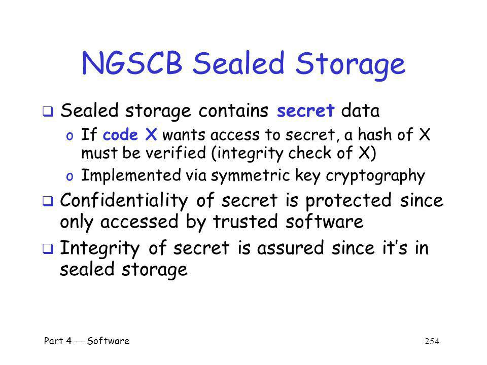 NGSCB Sealed Storage Sealed storage contains secret data