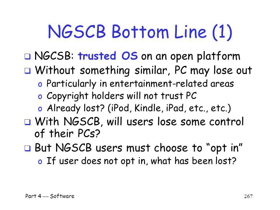 NGSCB Bottom Line (1) NGCSB: trusted OS on an open platform