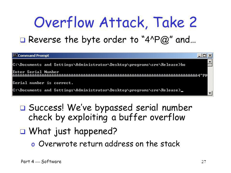 Overflow Attack, Take 2 Reverse the byte order to 4^P@ and…