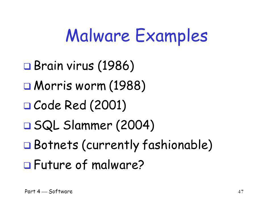 Malware Examples Brain virus (1986) Morris worm (1988) Code Red (2001)