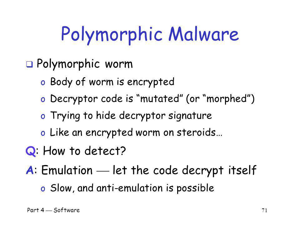 Polymorphic Malware Polymorphic worm Q: How to detect