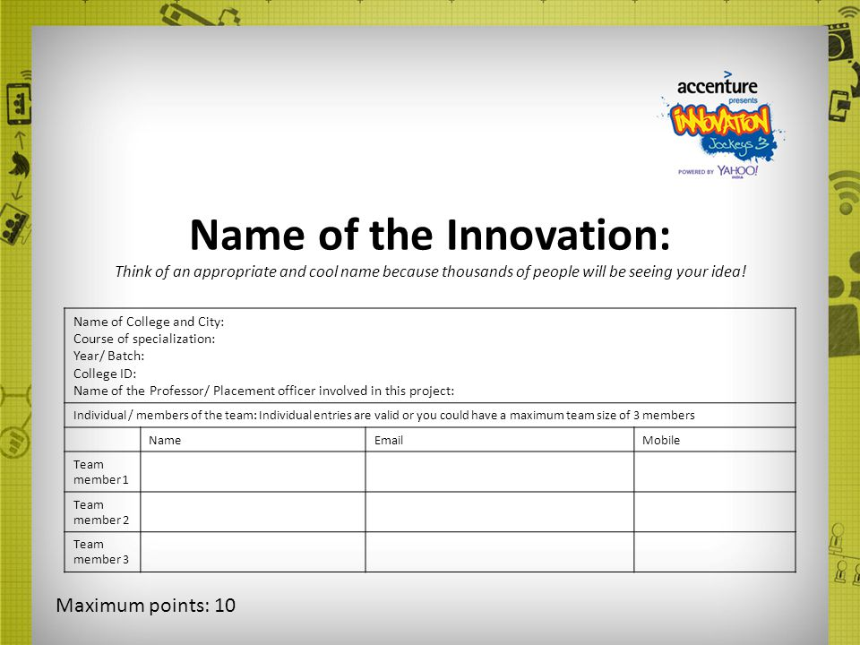 Name of the Innovation: Think of an appropriate and cool name because thousands of people will be seeing your idea!