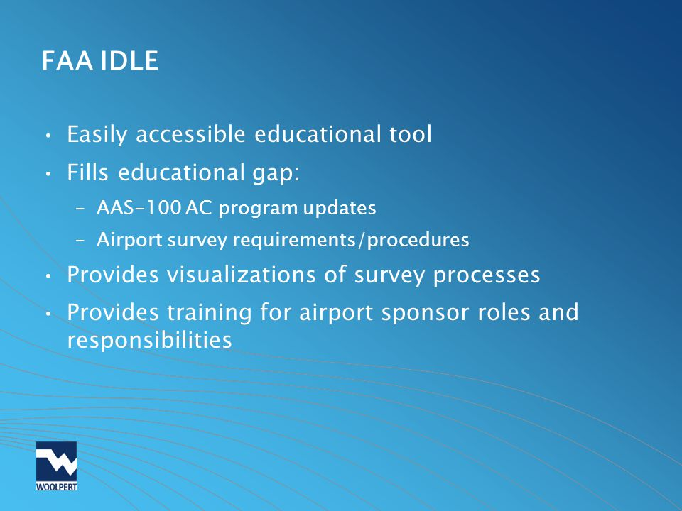 FAA IDLE Easily accessible educational tool Fills educational gap: