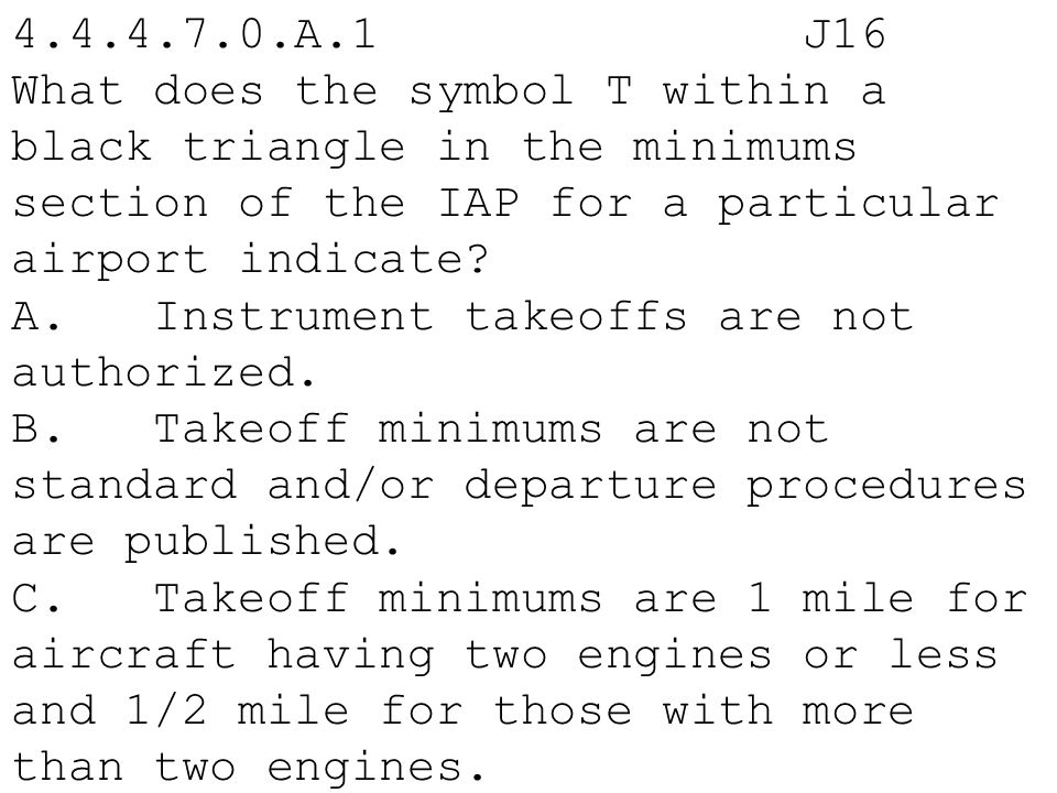 4.4.4.7.0.A.1 J16 What does the symbol T within a black triangle in the minimums section of the IAP for a particular airport indicate