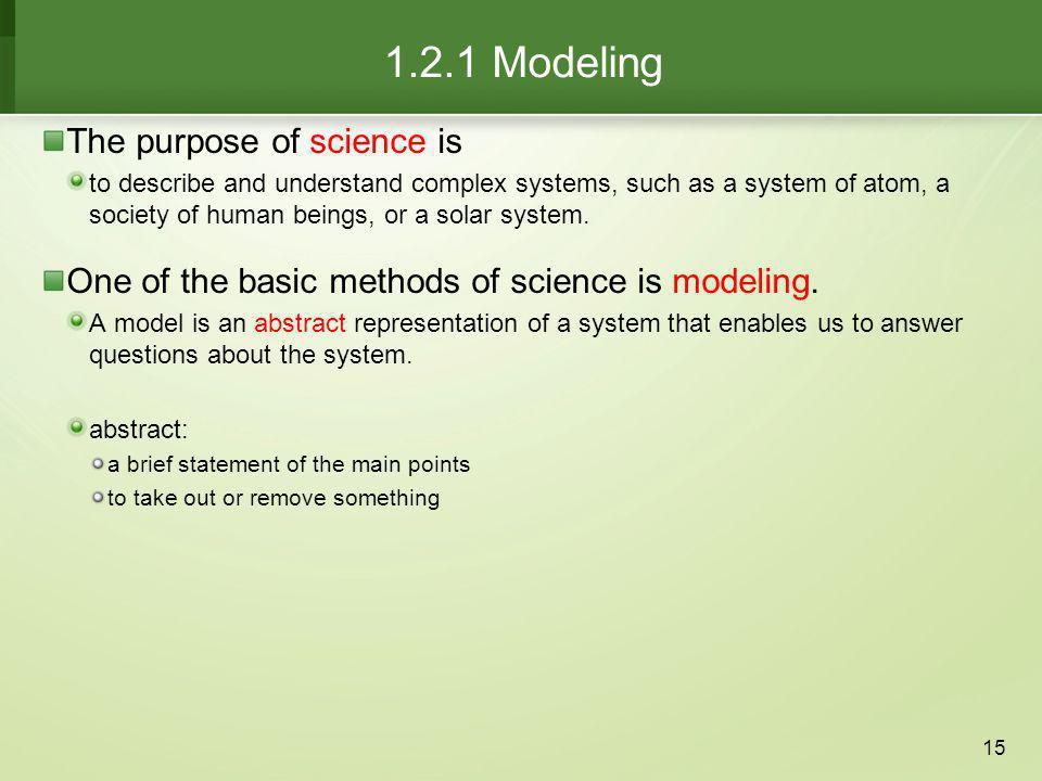 1.2.1 Modeling The purpose of science is