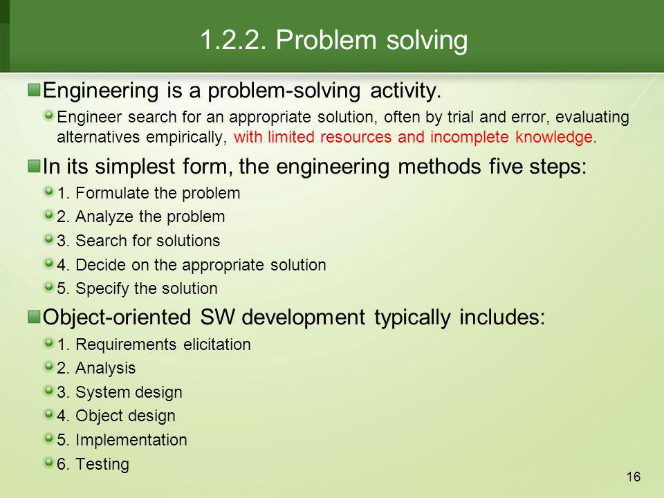 Problem solving Engineering is a problem-solving activity.