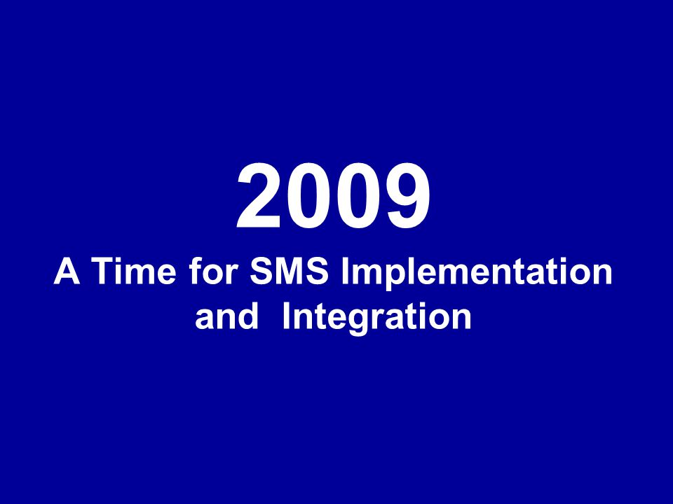 2009 A Time for SMS Implementation and Integration