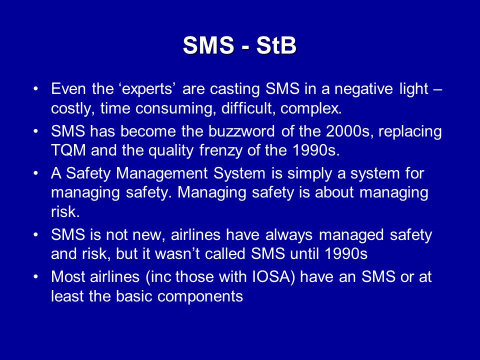 SMS - StB Even the 'experts' are casting SMS in a negative light – costly, time consuming, difficult, complex.