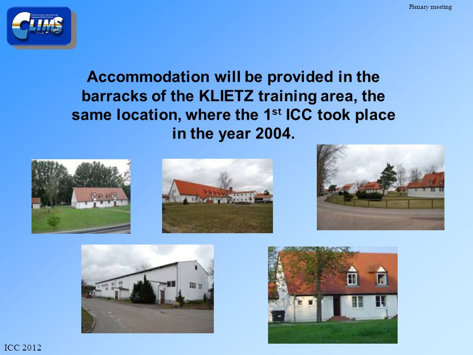 Accommodation will be provided in the barracks of the KLIETZ training area, the same location, where the 1st ICC took place in the year 2004.