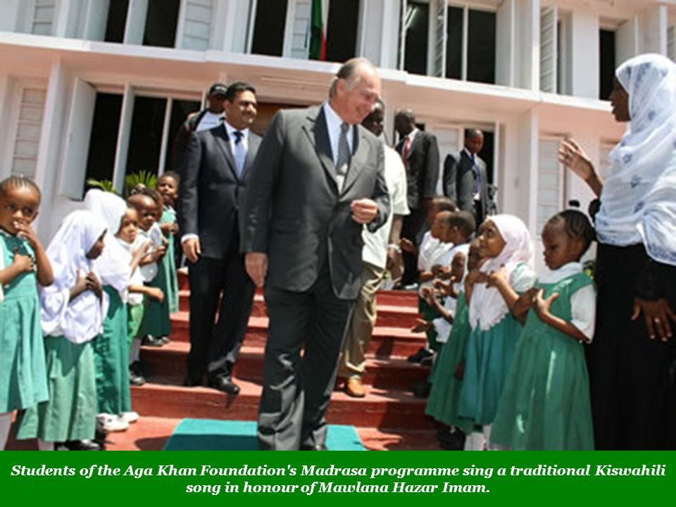Students of the Aga Khan Foundation s Madrasa programme sing a traditional Kiswahili song in honour of Mawlana Hazar Imam.