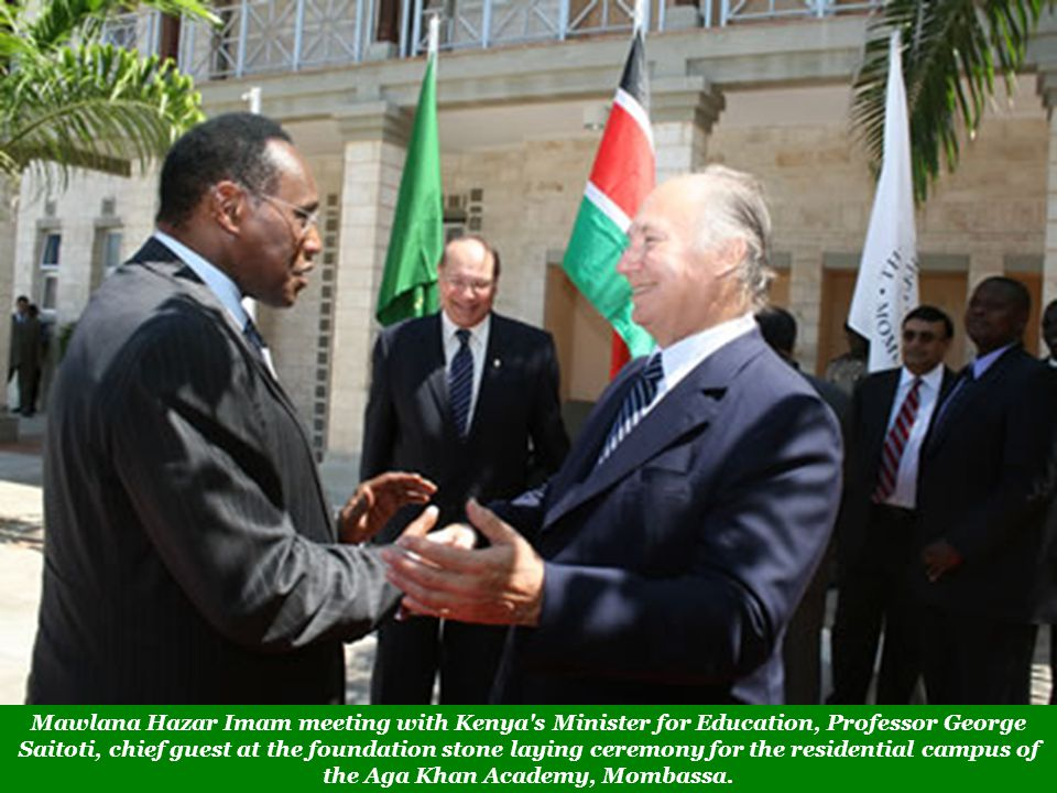 Mawlana Hazar Imam meeting with Kenya s Minister for Education, Professor George Saitoti, chief guest at the foundation stone laying ceremony for the residential campus of the Aga Khan Academy, Mombassa.