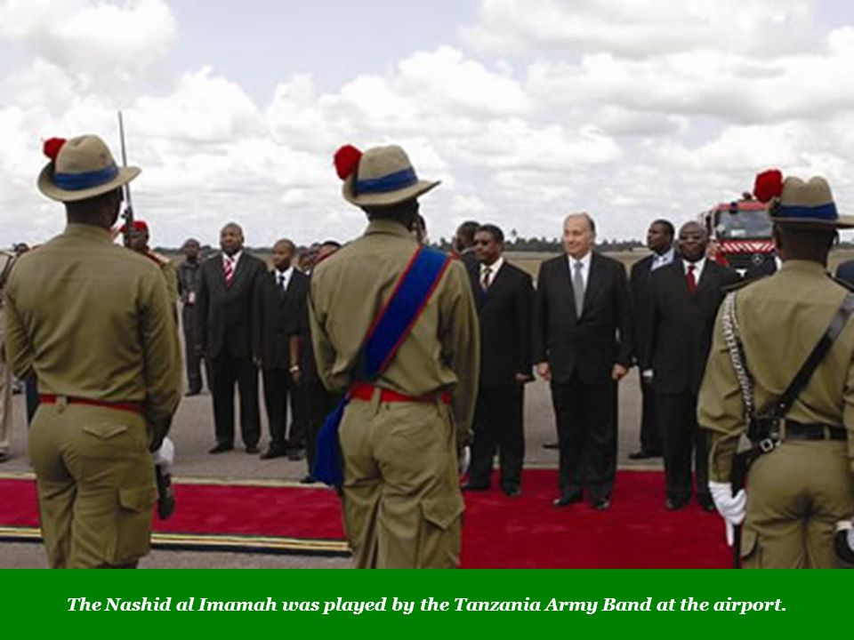 The Nashid al Imamah was played by the Tanzania Army Band at the airport.