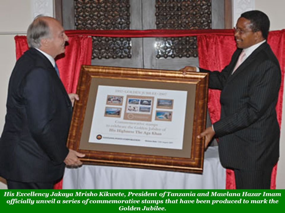 His Excellency Jakaya Mrisho Kikwete, President of Tanzania and Mawlana Hazar Imam officially unveil a series of commemorative stamps that have been produced to mark the Golden Jubilee.
