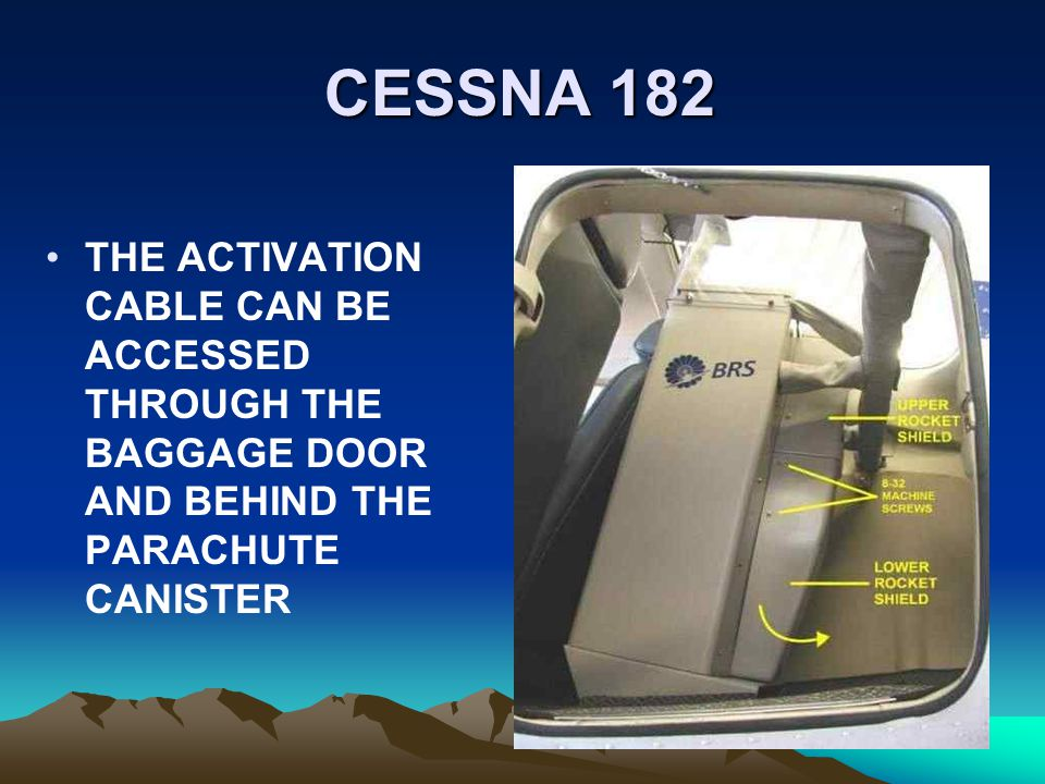 CESSNA 182 THE ACTIVATION CABLE CAN BE ACCESSED THROUGH THE BAGGAGE DOOR AND BEHIND THE PARACHUTE CANISTER.