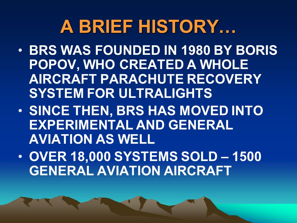 A BRIEF HISTORY… BRS WAS FOUNDED IN 1980 BY BORIS POPOV, WHO CREATED A WHOLE AIRCRAFT PARACHUTE RECOVERY SYSTEM FOR ULTRALIGHTS.