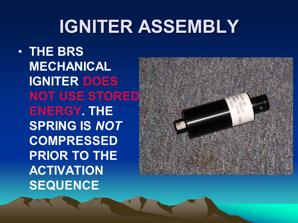 IGNITER ASSEMBLY THE BRS MECHANICAL IGNITER DOES NOT USE STORED ENERGY.