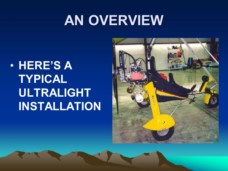 AN OVERVIEW HERE'S A TYPICAL ULTRALIGHT INSTALLATION