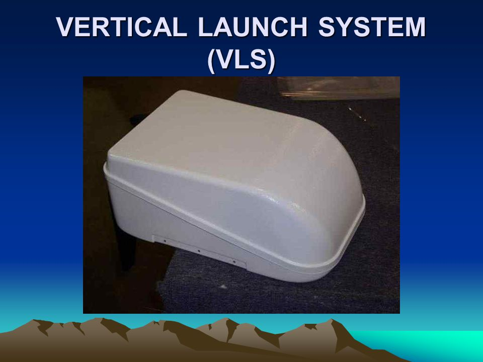 VERTICAL LAUNCH SYSTEM (VLS)