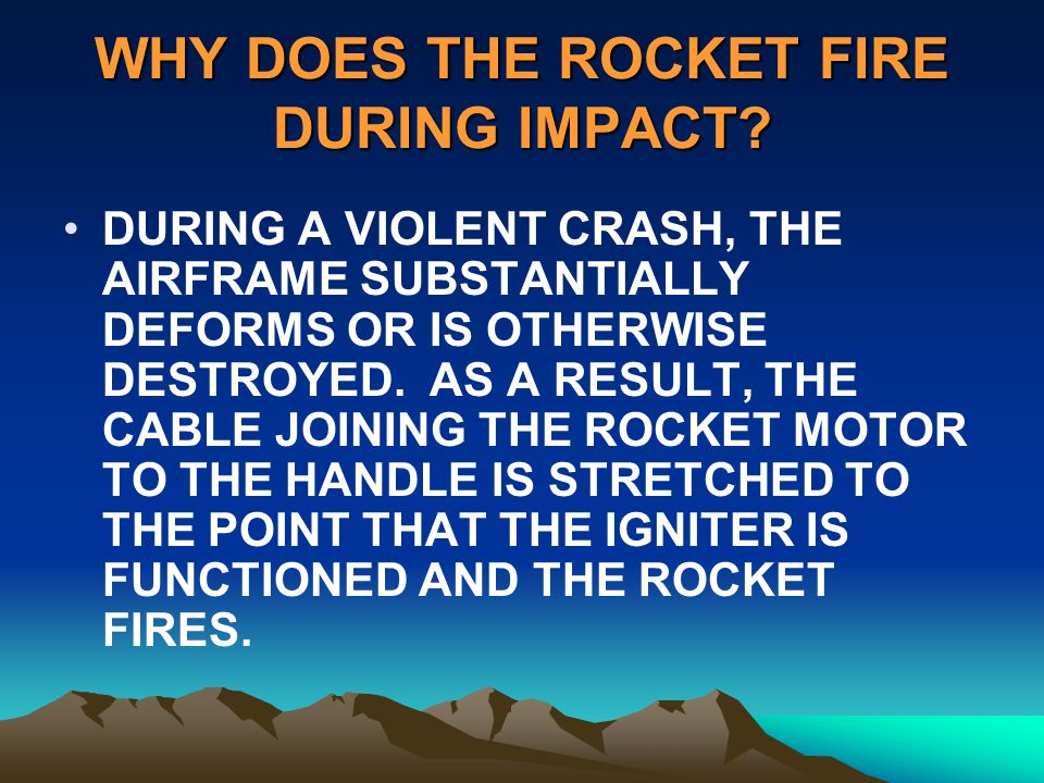 WHY DOES THE ROCKET FIRE DURING IMPACT