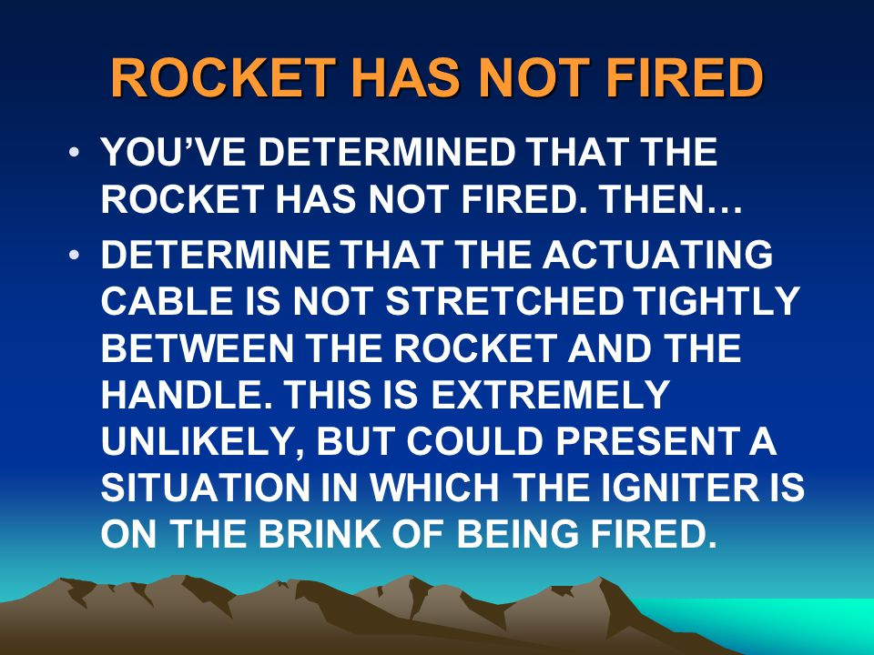 ROCKET HAS NOT FIRED YOU'VE DETERMINED THAT THE ROCKET HAS NOT FIRED. THEN…