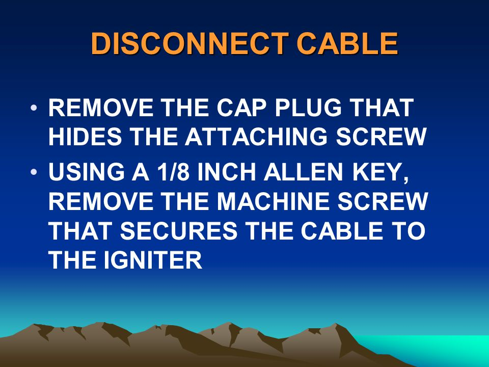 DISCONNECT CABLE REMOVE THE CAP PLUG THAT HIDES THE ATTACHING SCREW