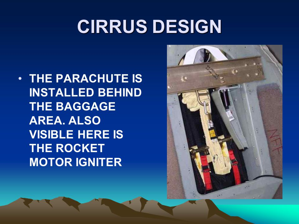 CIRRUS DESIGN THE PARACHUTE IS INSTALLED BEHIND THE BAGGAGE AREA.
