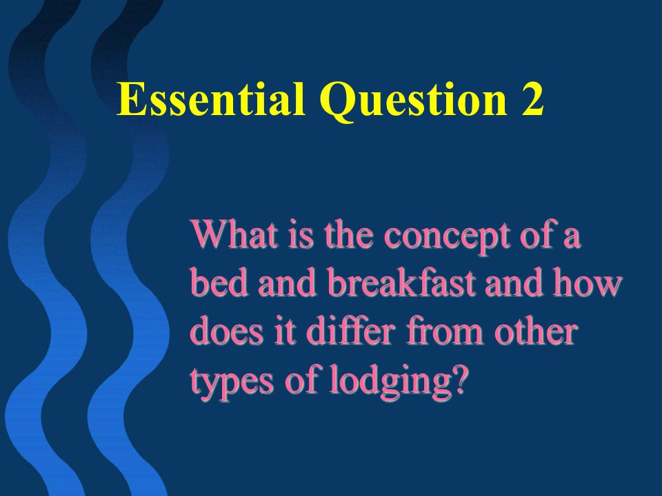 Essential Question 2 What is the concept of a bed and breakfast and how does it differ from other types of lodging