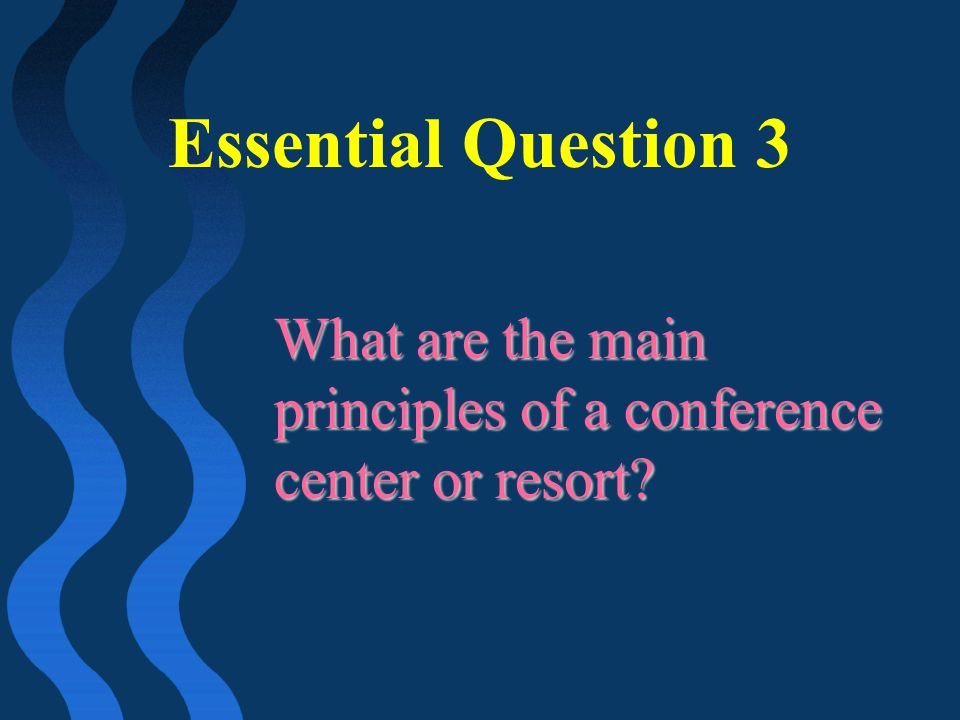 Essential Question 3 What are the main principles of a conference center or resort