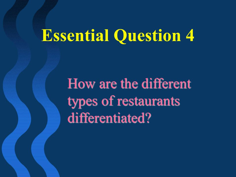 Essential Question 4 How are the different types of restaurants differentiated