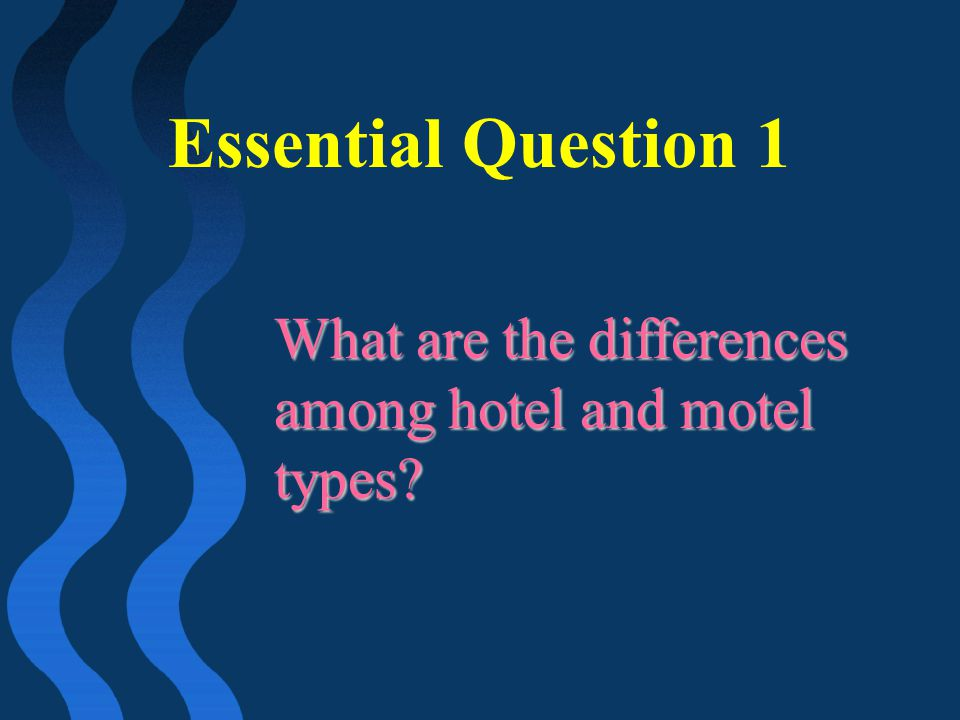 Essential Question 1 What are the differences among hotel and motel types