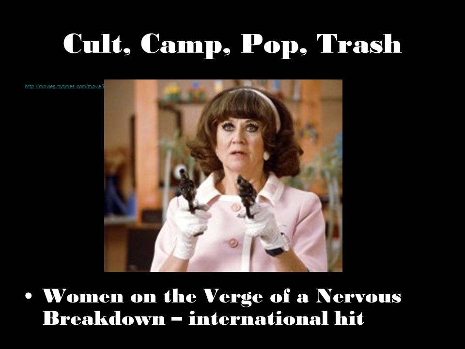 Cult, Camp, Pop, Trash http://movies.nytimes.com/movie/55146/Women-on-the-Verge-of-a-Nervous-Breakdown/trailers.
