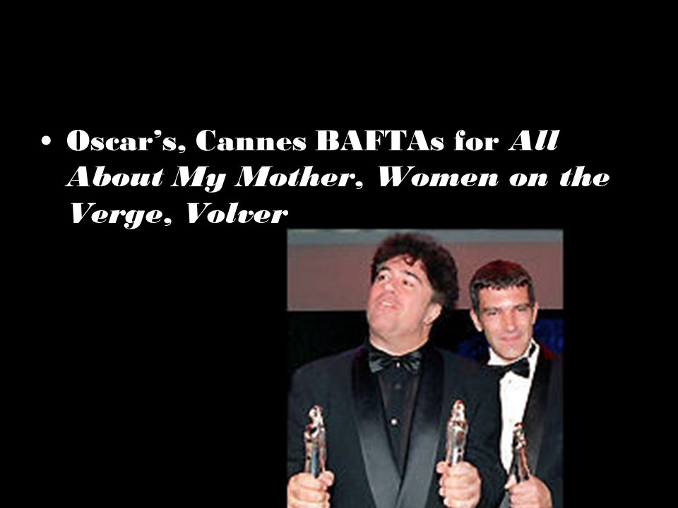 Oscar's, Cannes BAFTAs for All About My Mother, Women on the Verge, Volver