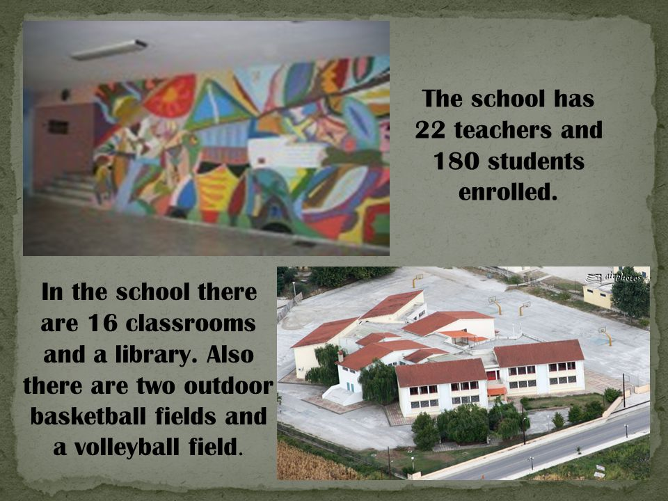 The school has 22 teachers and 180 students enrolled.