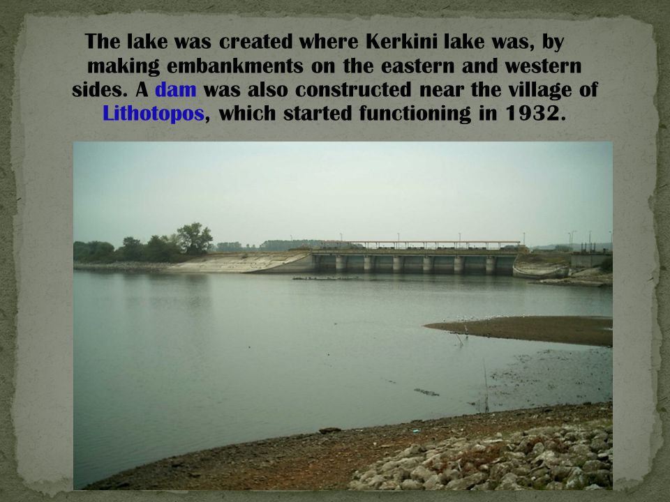 The lake was created where Kerkini lake was, by making embankments on the eastern and western sides.