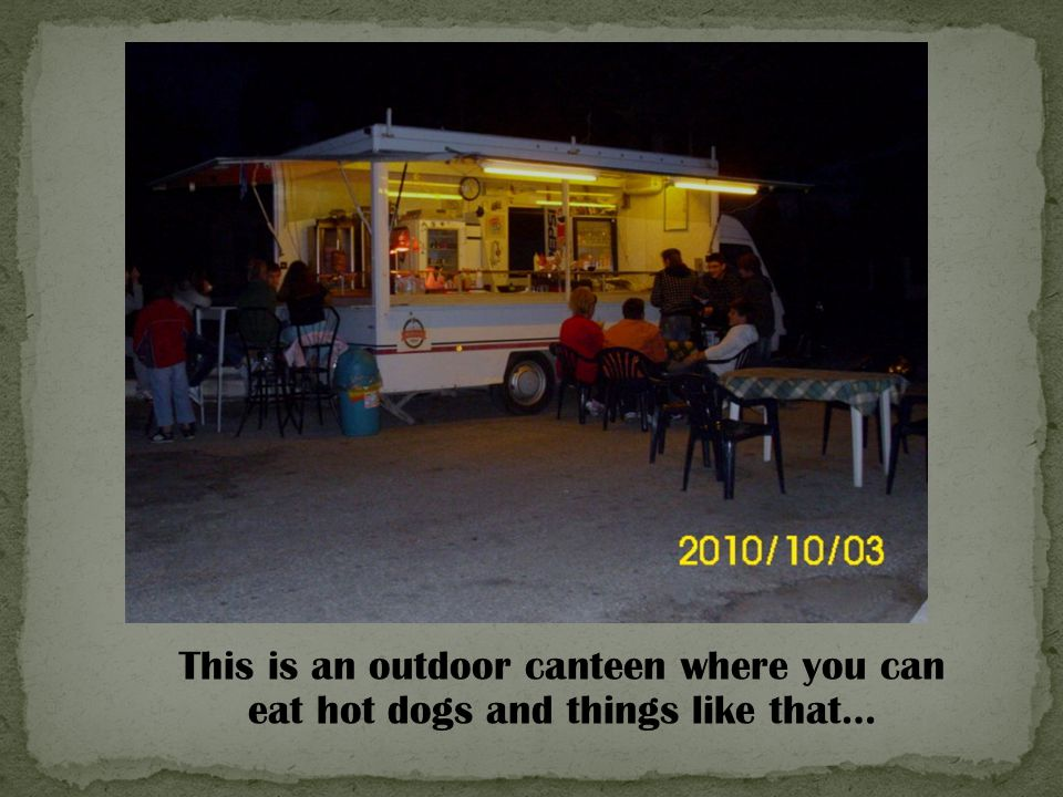 This is an outdoor canteen where you can eat hot dogs and things like that…