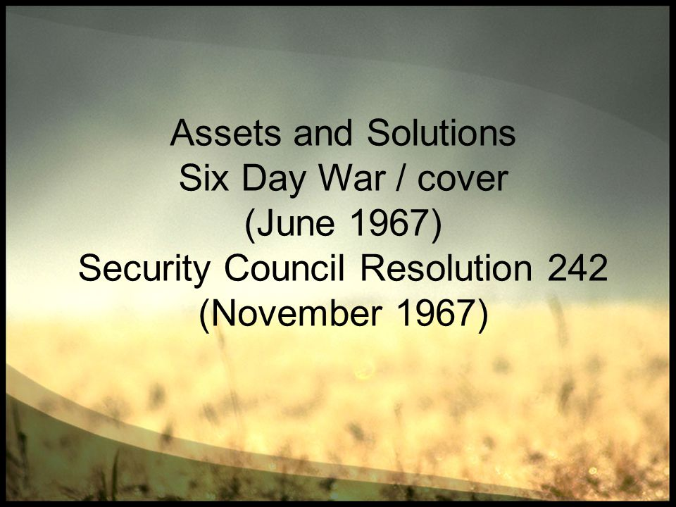 Assets and Solutions Six Day War / cover (June 1967) Security Council Resolution 242 (November 1967)