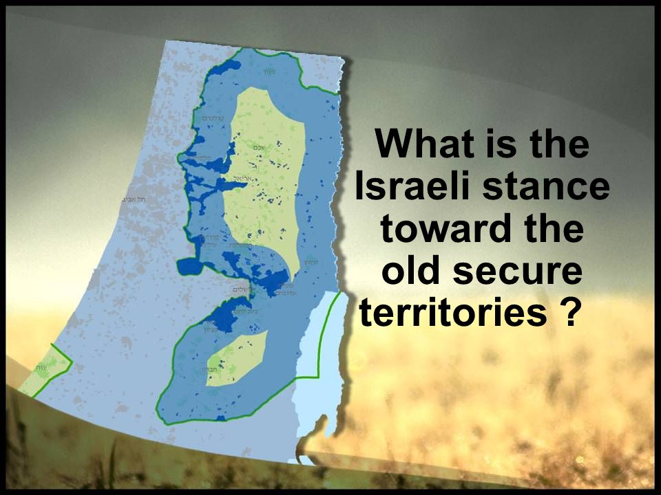 What is the Israeli stance toward the old secure territories