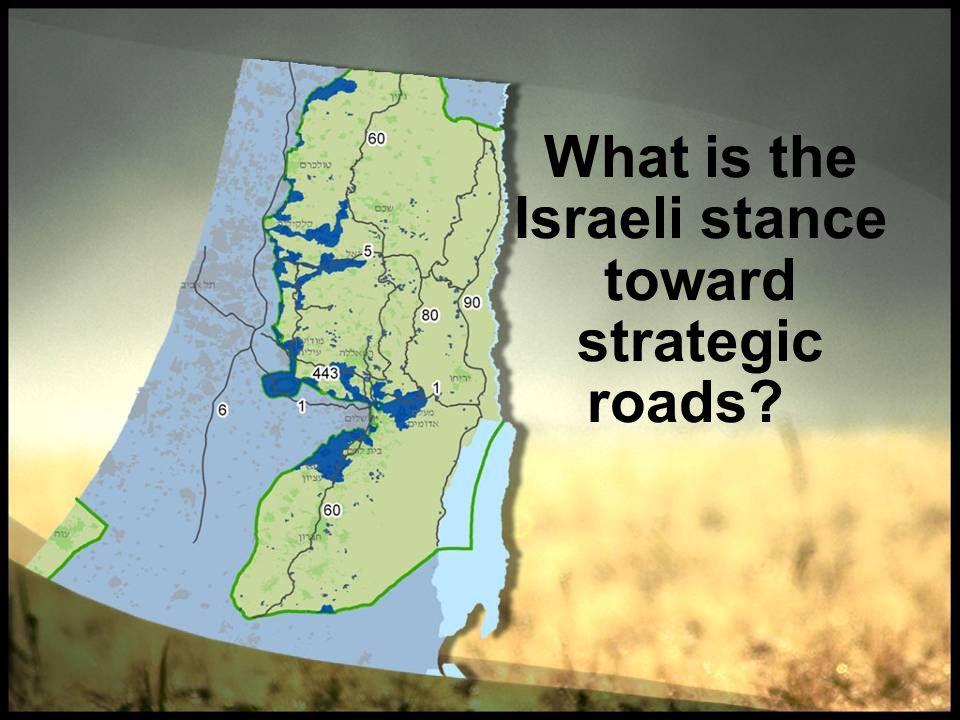 What is the Israeli stance toward strategic roads