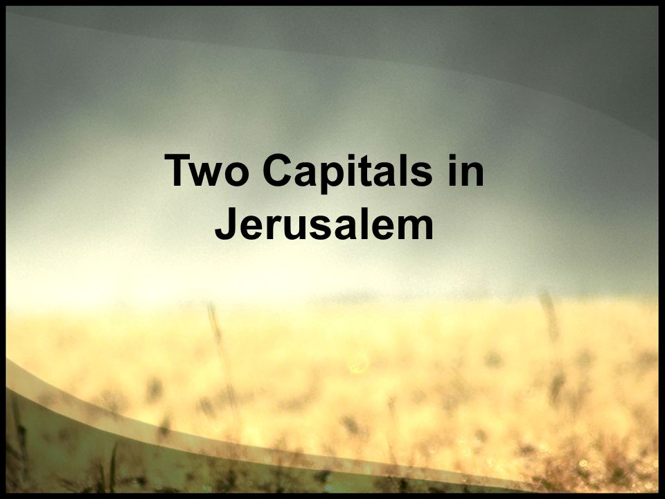 Two Capitals in Jerusalem