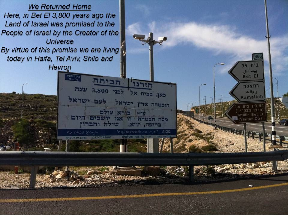 We Returned Home Here, in Bet El 3,800 years ago the Land of Israel was promised to the People of Israel by the Creator of the Universe.