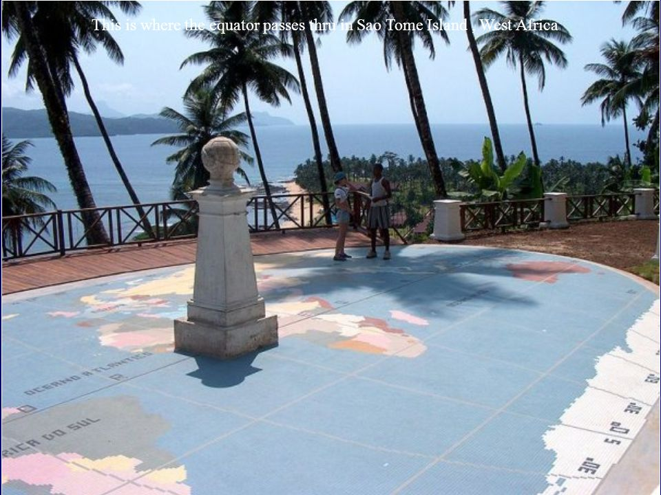 This is where the equator passes thru in Sao Tome Island , West Africa