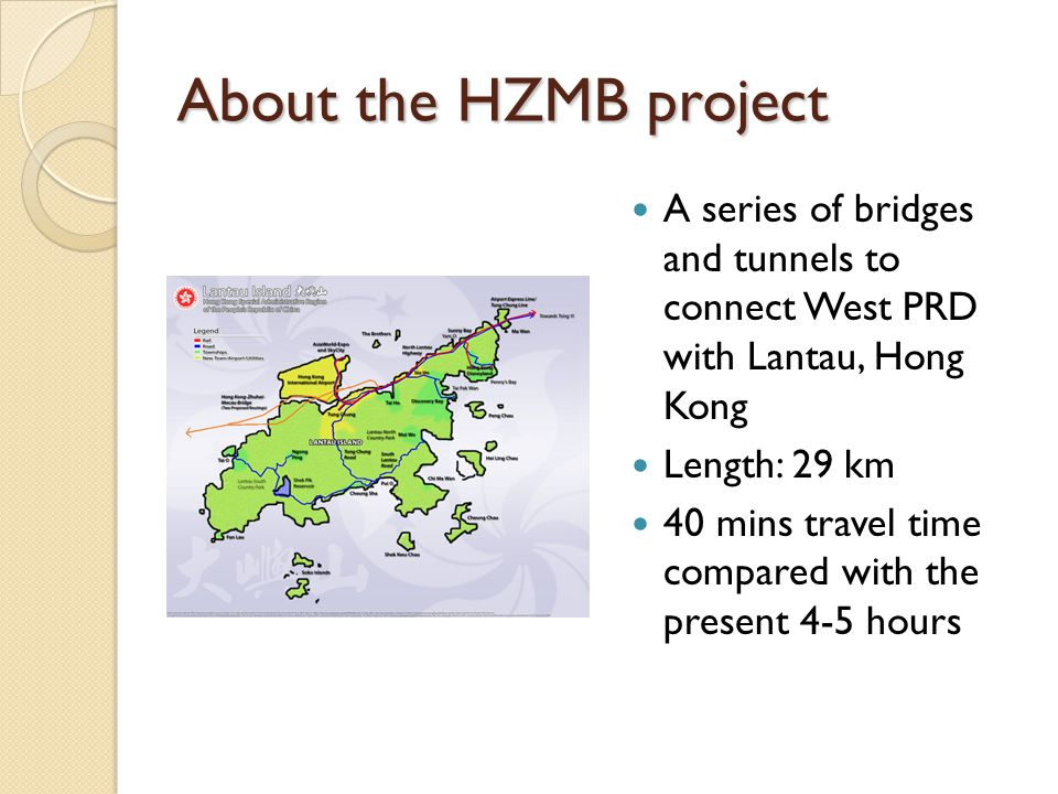 About the HZMB project A series of bridges and tunnels to connect West PRD with Lantau, Hong Kong.