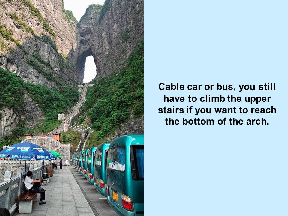 Cable car or bus, you still have to climb the upper stairs if you want to reach the bottom of the arch.