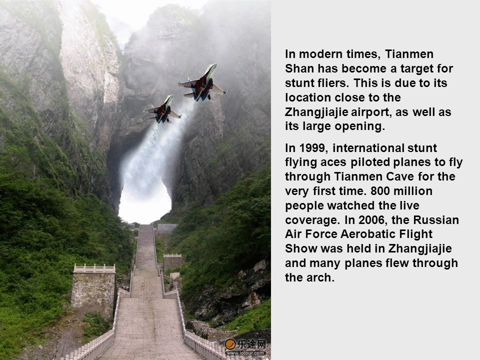 In modern times, Tianmen Shan has become a target for stunt fliers