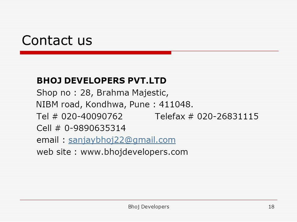 Contact us BHOJ DEVELOPERS PVT.LTD Shop no : 28, Brahma Majestic,