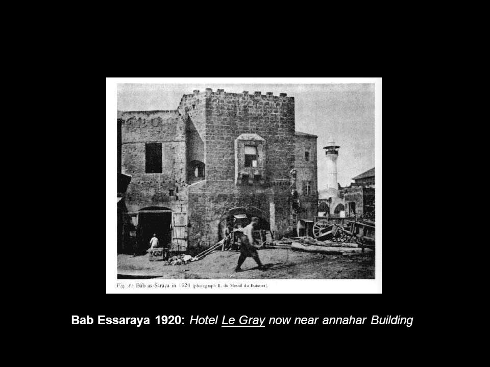 Bab Essaraya 1920: Hotel Le Gray now near annahar Building