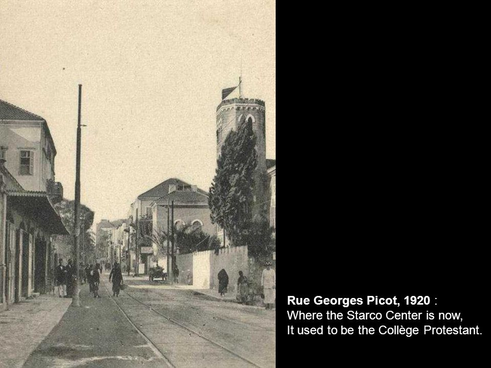 Rue Georges Picot, 1920 : Where the Starco Center is now, It used to be the Collège Protestant.