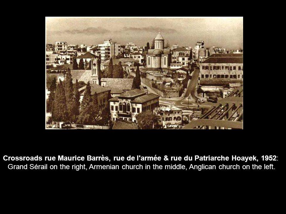 Crossroads rue Maurice Barrès, rue de l armée & rue du Patriarche Hoayek, 1952: