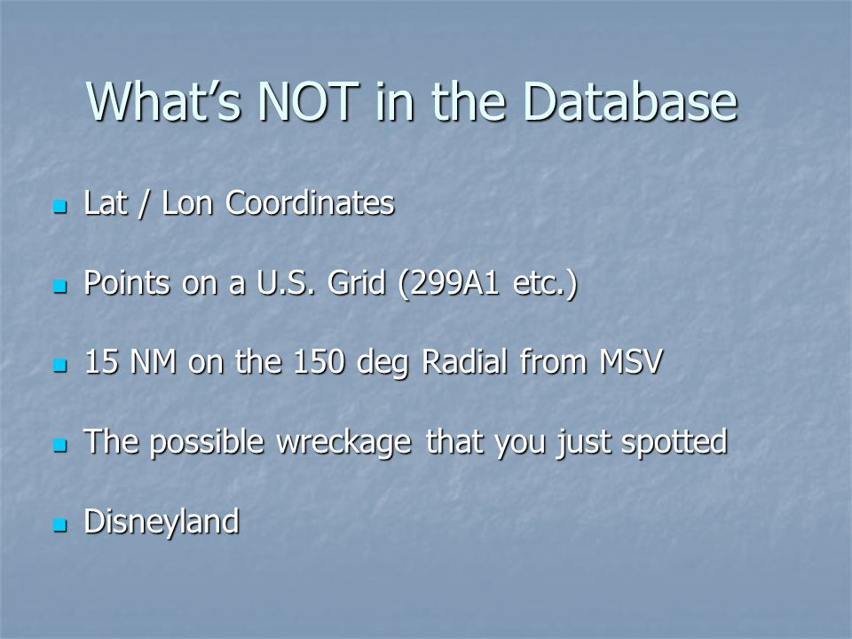What's NOT in the Database