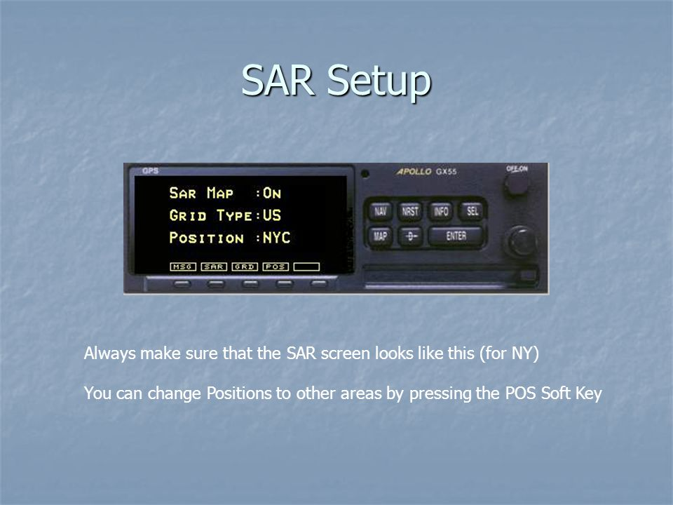 SAR Setup Always make sure that the SAR screen looks like this (for NY) You can change Positions to other areas by pressing the POS Soft Key.